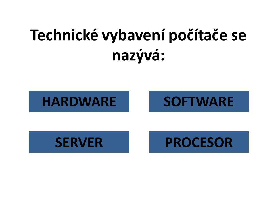 HARDWARE Technické vybavení počítače se nazývá: SOFTWARE PROCESORSERVER