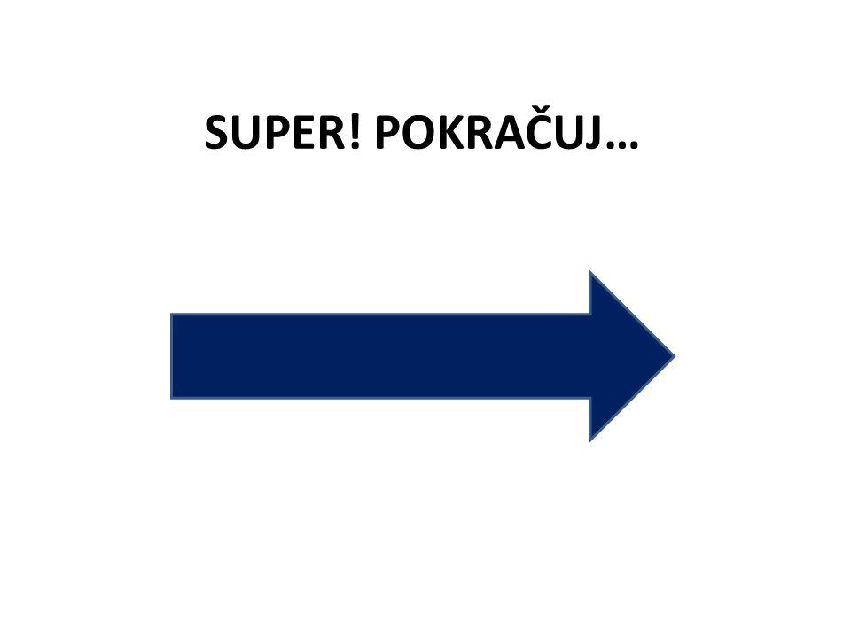 SUPER! POKRAČUJ…
