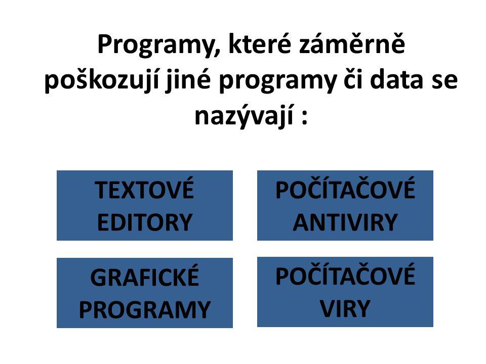 GRAFICKÉ PROGRAMY Programy, které záměrně poškozují jiné programy či data se nazývají : POČÍTAČOVÉ ANTIVIRY TEXTOVÉ EDITORY POČÍTAČOVÉ VIRY