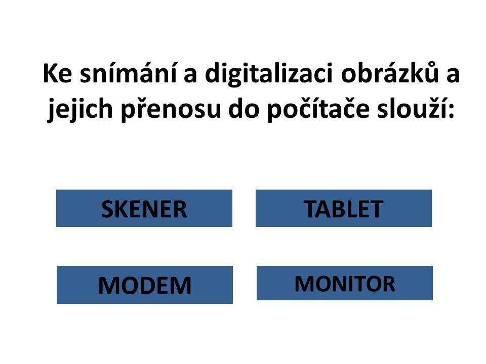 MODEM Ke snímání a digitalizaci obrázků a jejich přenosu do počítače slouží: TABLETSKENER MONITOR