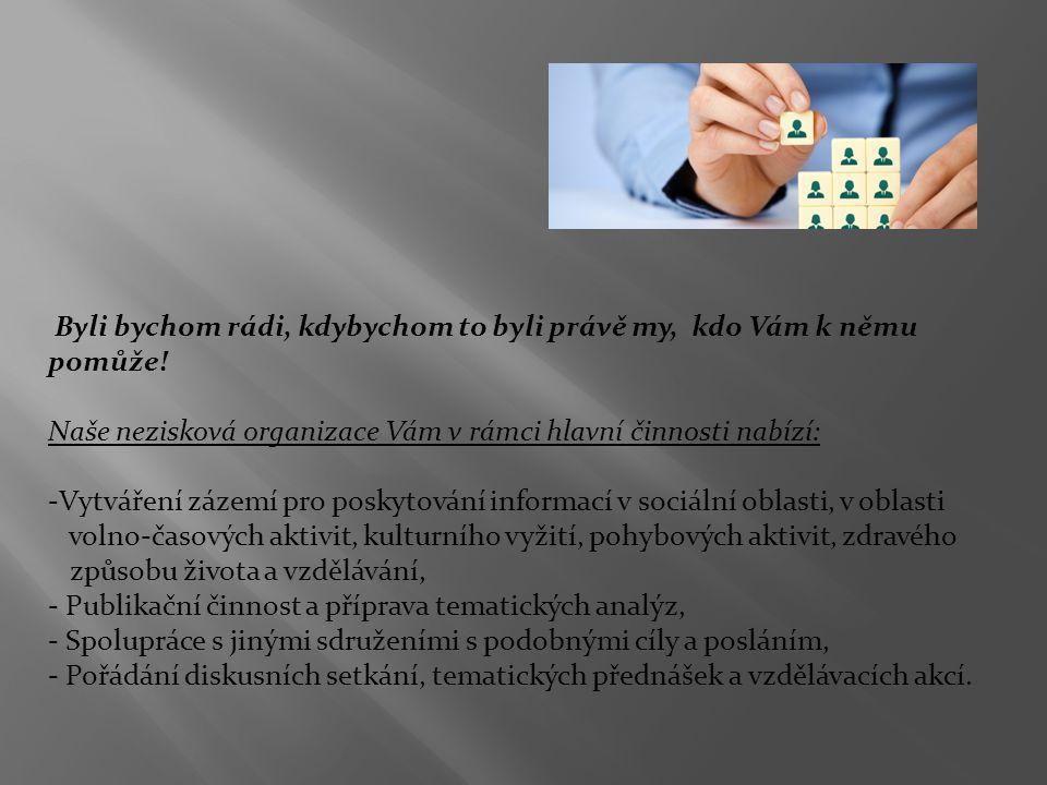 V rámci doplňkové činnosti se naše organizace věnuje: -Organizování stejné činnosti korespondující s hlavními cíly a posláním pro jiné zájemce (organizace), -Poskytování informací o možnostech finanční podpory z EU a jiných dotacích, pomoc s vypracováním projektů a podáním žádosti, -Zakázkové služby na nekomerčních vydavatelských a nakladatelských projektech, -Poskytování poradenství a zpracování informací v oblasti účetnictví a daní.