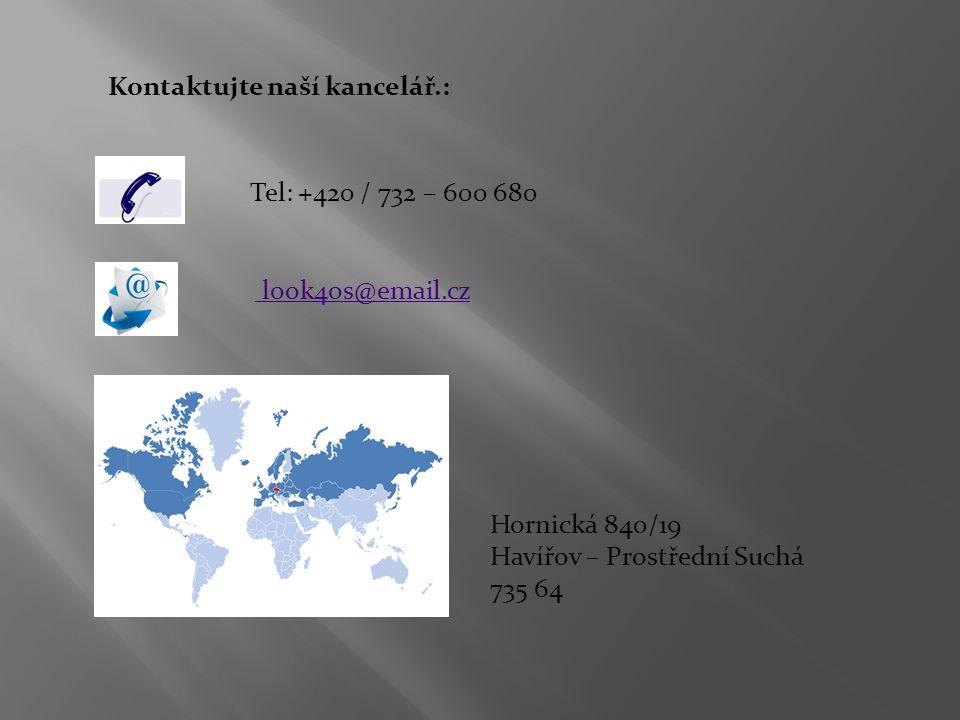 Kontaktujte naší kancelář.: Tel: +420 / 732 – 600 680 look4os@email.cz Hornická 840/19 Havířov – Prostřední Suchá 735 64