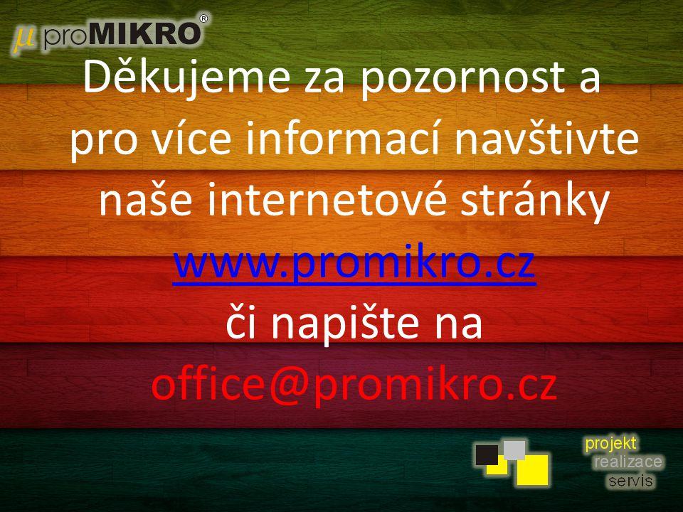 Děkujeme za pozornost a pro více informací navštivte naše internetové stránky www.promikro.cz či napište na office@promikro.cz www.promikro.cz