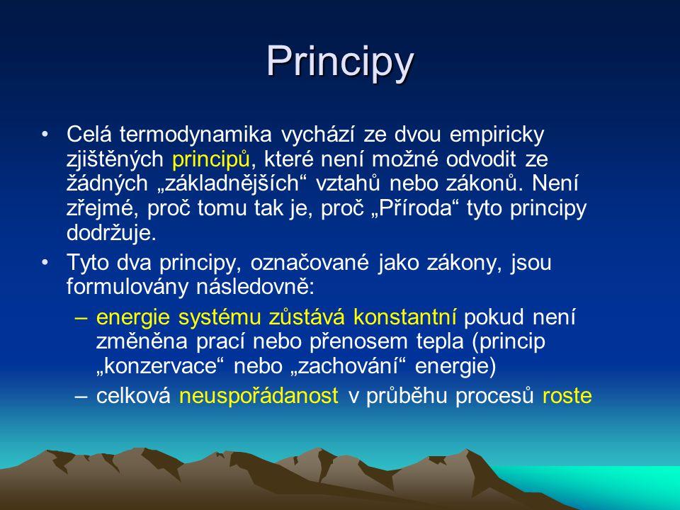 """Principy Celá termodynamika vychází ze dvou empiricky zjištěných principů, které není možné odvodit ze žádných """"základnějších vztahů nebo zákonů."""