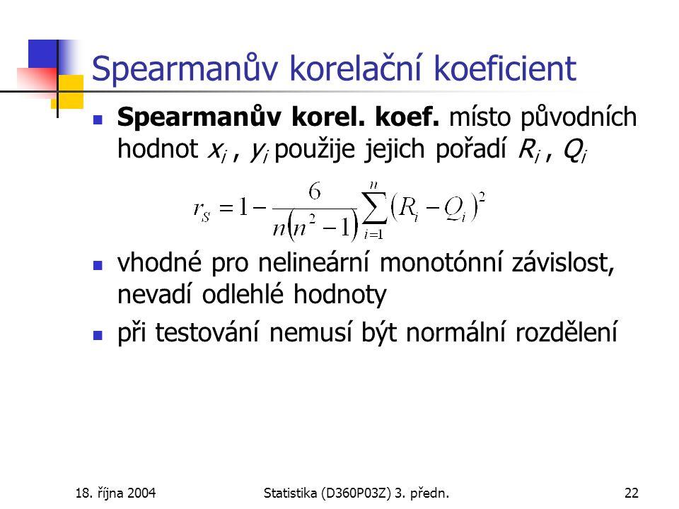18. října 2004Statistika (D360P03Z) 3. předn.22 Spearmanův korelační koeficient Spearmanův korel.