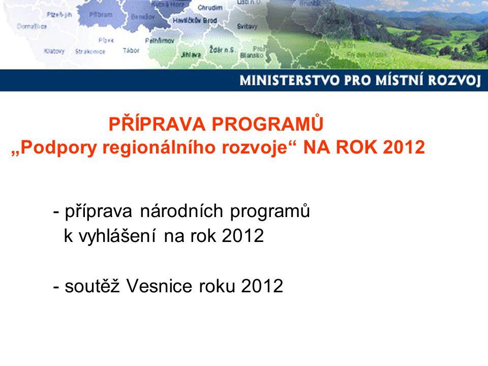 """PŘÍPRAVA PROGRAMŮ """"Podpory regionálního rozvoje"""" NA ROK 2012 - příprava národních programů k vyhlášení na rok 2012 - soutěž Vesnice roku 2012"""