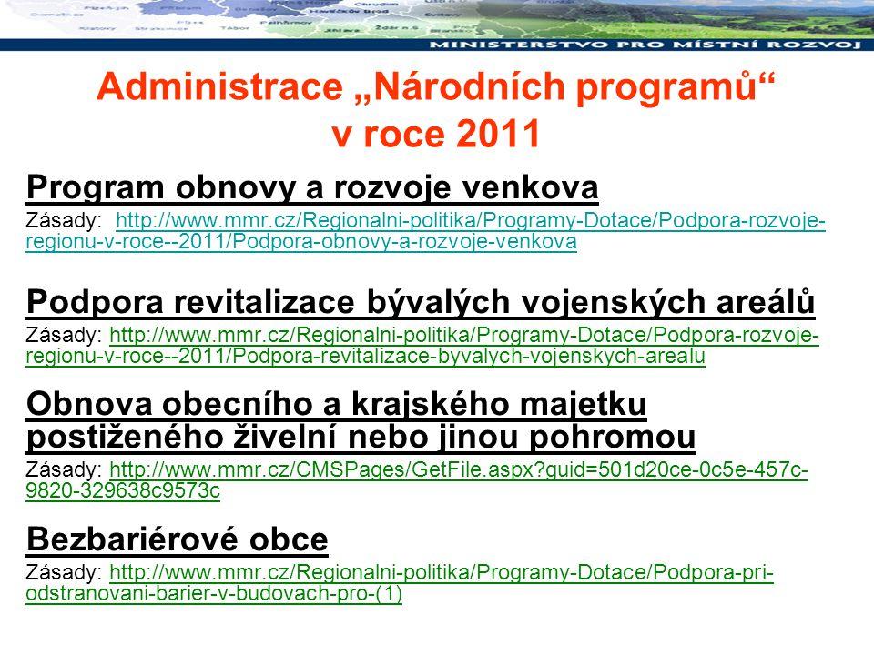 """Administrace """"Národních programů"""" v roce 2011 Program obnovy a rozvoje venkova Zásady: http://www.mmr.cz/Regionalni-politika/Programy-Dotace/Podpora-r"""
