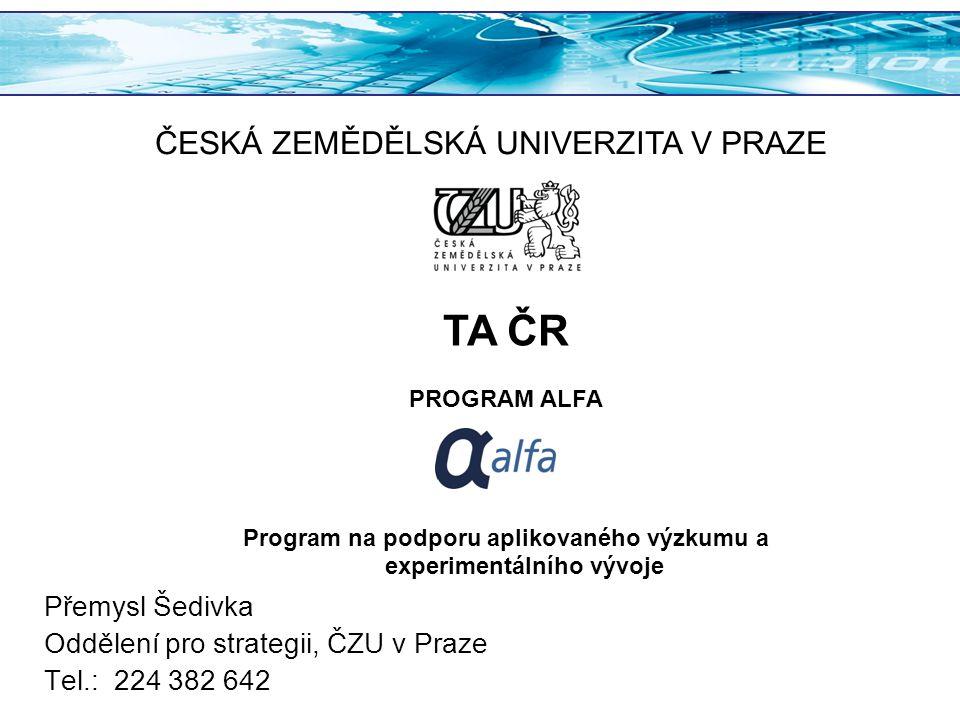 Přemysl Šedivka Oddělení pro strategii, ČZU v Praze Tel.: 224 382 642 TA ČR PROGRAM ALFA Program na podporu aplikovaného výzkumu a experimentálního vý
