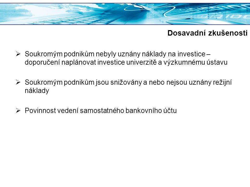 Dosavadní zkušenosti  Soukromým podnikům nebyly uznány náklady na investice – doporučení naplánovat investice univerzitě a výzkumnému ústavu  Soukro