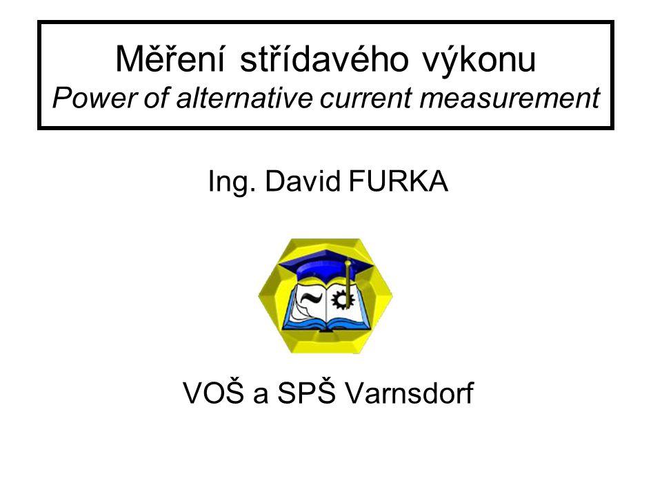 Měření střídavého výkonu Power of alternative current measurement Ing.
