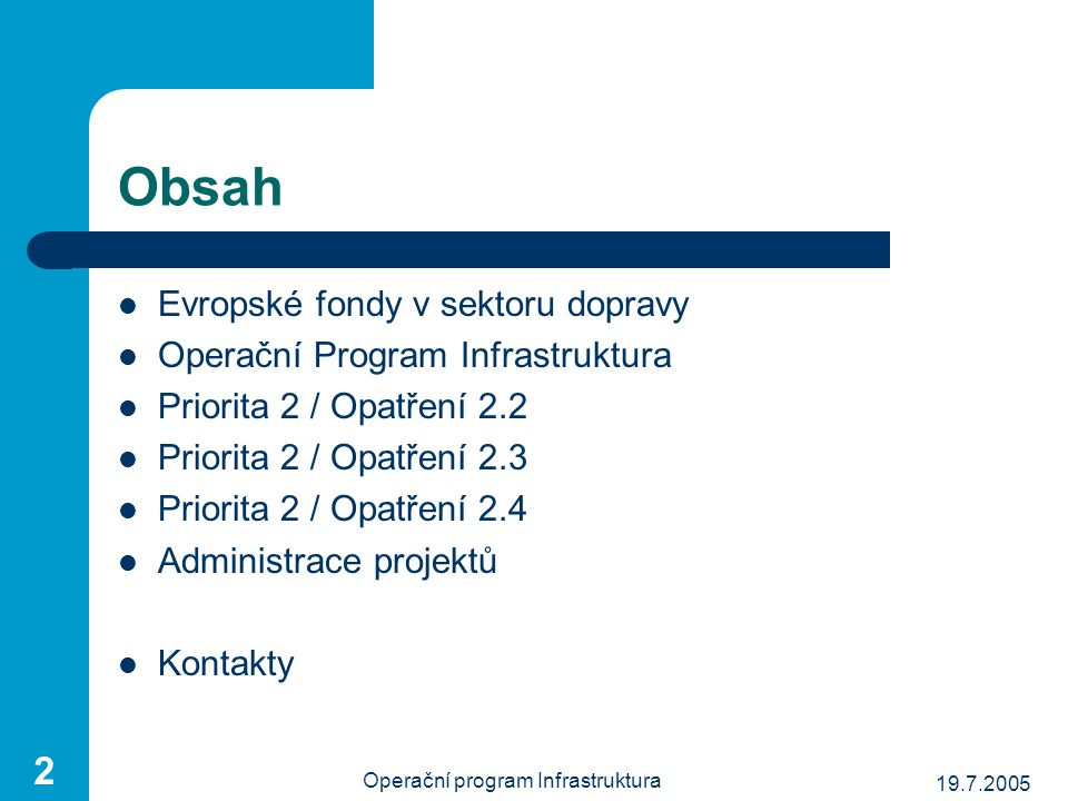 19.7.2005 Operační program Infrastruktura 23 Priorita 2 / Opatření 2.4 Snížení negativních vlivů dopravy na životní prostředí / Studijní a výzkumné projekty k zabezpečení zlepšení problematiky životního prostředí alokace 2004 – 2006 (2008): 1 977 340 EUR z toho ERDF: 1 483 005 EUR z toho spolufinancování ČR: 494 335 EUR