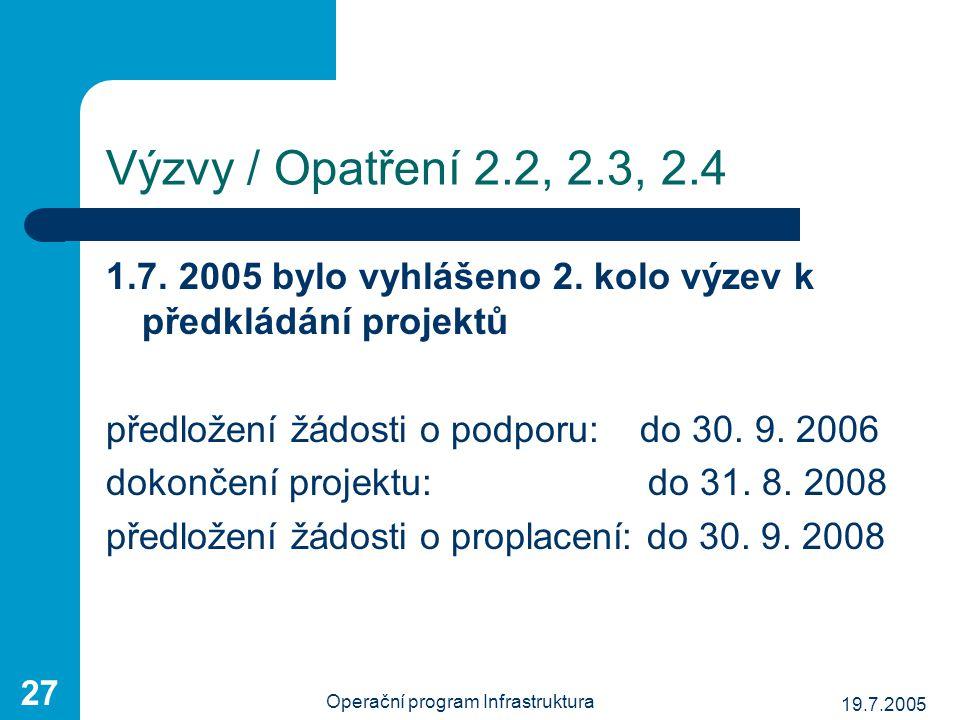 19.7.2005 Operační program Infrastruktura 27 Výzvy / Opatření 2.2, 2.3, 2.4 1.7. 2005 bylo vyhlášeno 2. kolo výzev k předkládání projektů předložení ž