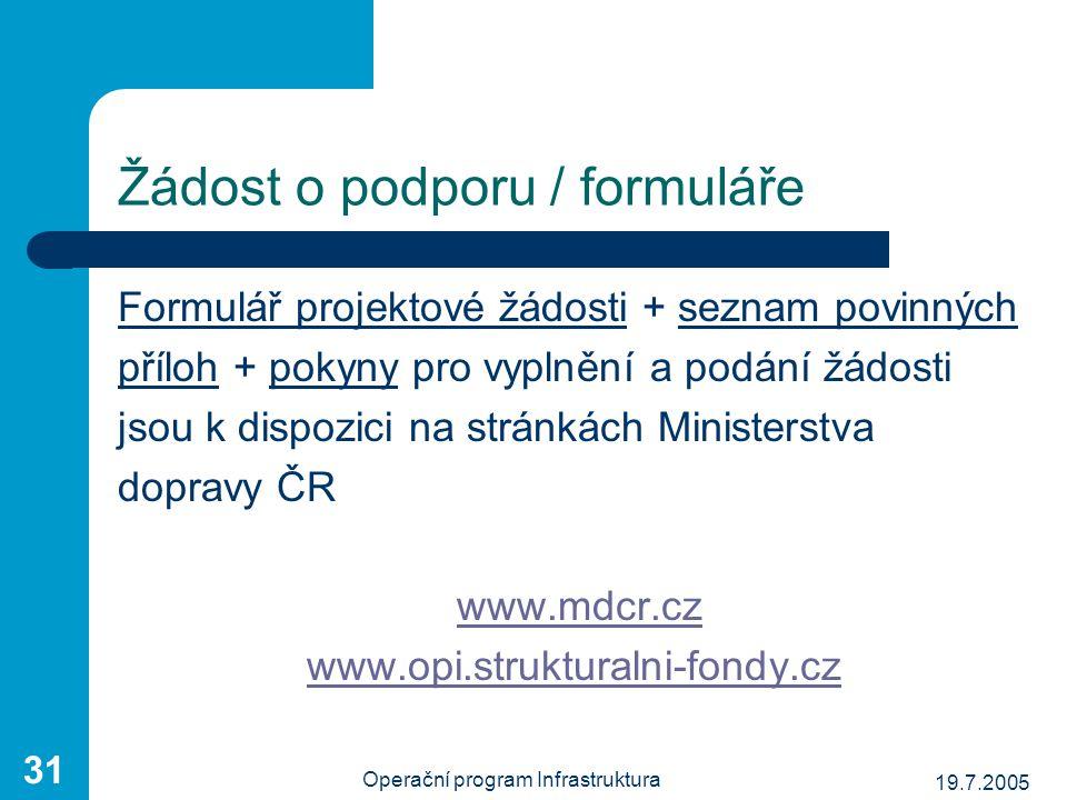 19.7.2005 Operační program Infrastruktura 31 Žádost o podporu / formuláře Formulář projektové žádosti + seznam povinných příloh + pokyny pro vyplnění