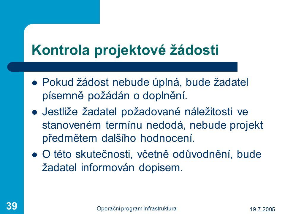 19.7.2005 Operační program Infrastruktura 39 Kontrola projektové žádosti Pokud žádost nebude úplná, bude žadatel písemně požádán o doplnění. Jestliže