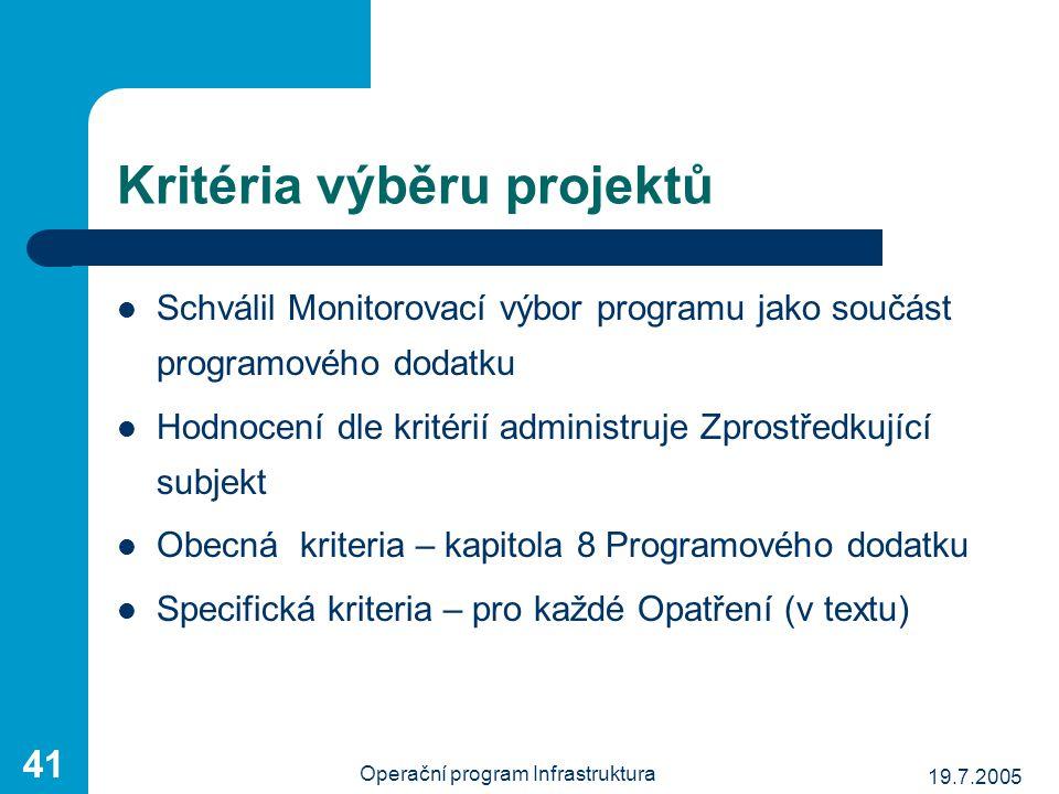 19.7.2005 Operační program Infrastruktura 41 Kritéria výběru projektů Schválil Monitorovací výbor programu jako součást programového dodatku Hodnocení