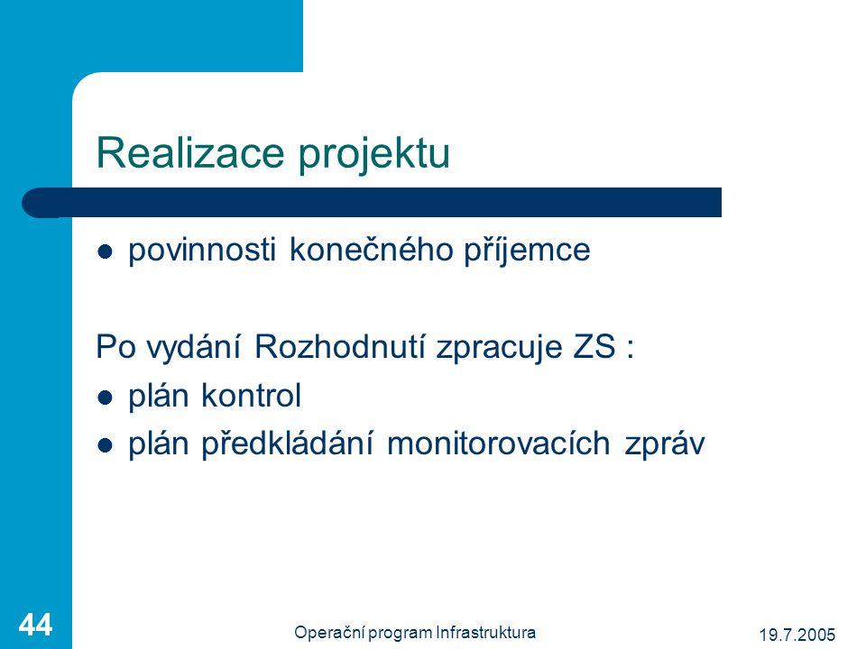 19.7.2005 Operační program Infrastruktura 44 povinnosti konečného příjemce Po vydání Rozhodnutí zpracuje ZS : plán kontrol plán předkládání monitorova