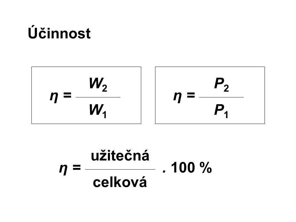 Účinnost je poměr mezi užitečnou prací a celkovou vykonanou prací je poměr mezi užitečným výkonem a celkovým dodaným výkonem W 2 η.