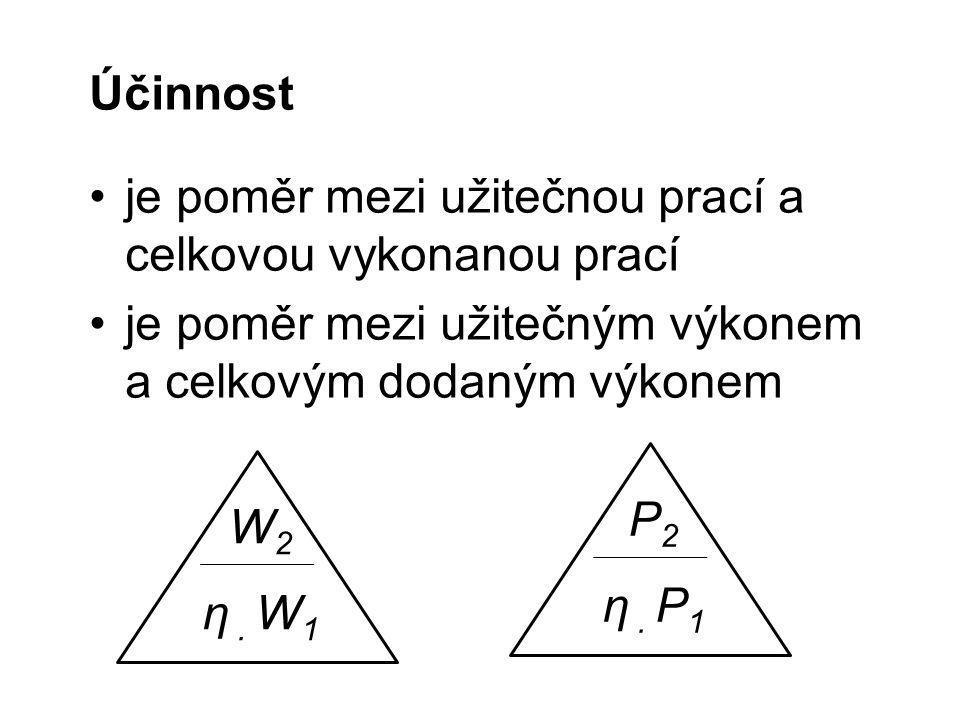 """Účinnost fyzikální veličina značka η(""""éta ) bez jednotky zlomkem desetinným číslem procenty η ≤ 100 %"""