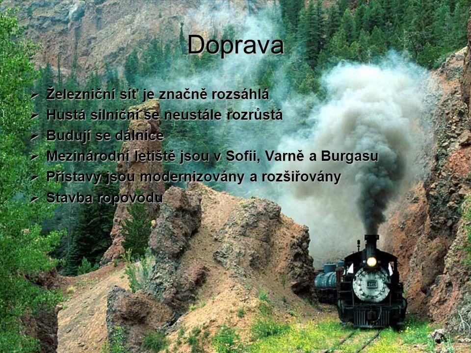 Doprava  Železniční síť je značně rozsáhlá  Hustá silniční se neustále rozrůstá  Budují se dálnice  Mezinárodní letiště jsou v Sofii, Varně a Burgasu  Přístavy jsou modernizovány a rozšiřovány  Stavba ropovodu