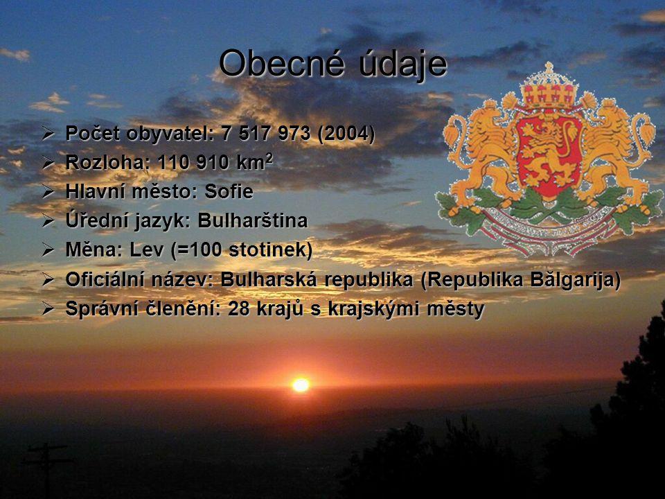 Obecné údaje  Počet obyvatel: 7 517 973 (2004)  Rozloha: 110 910 km 2  Hlavní město: Sofie  Úřední jazyk: Bulharština  Měna: Lev (=100 stotinek)  Oficiální název: Bulharská republika (Republika Bălgarija)  Správní členění: 28 krajů s krajskými městy