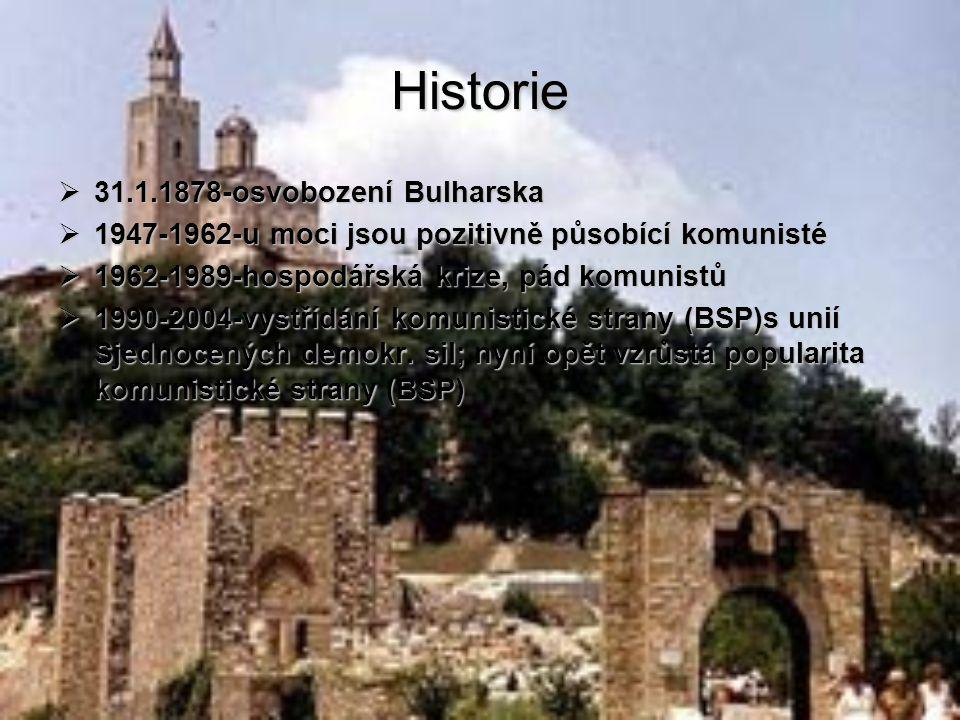 Historie  31.1.1878-osvobození Bulharska  1947-1962-u moci jsou pozitivně působící komunisté  1962-1989-hospodářská krize, pád komunistů  1990-2004-vystřídání komunistické strany (BSP)s unií Sjednocených demokr.