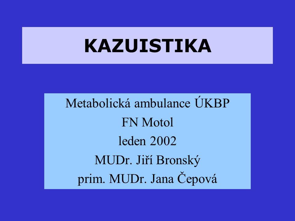 KAZUISTIKA Metabolická ambulance ÚKBP FN Motol leden 2002 MUDr.