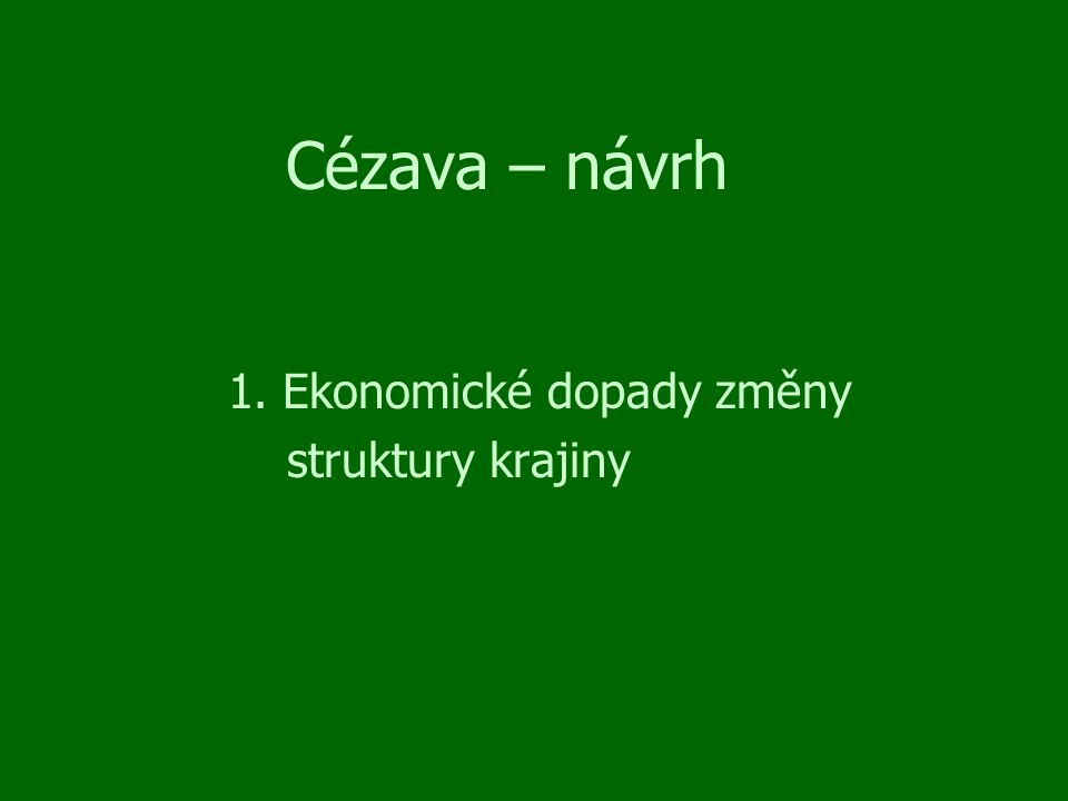 Cézava – návrh 1. Ekonomické dopady změny struktury krajiny