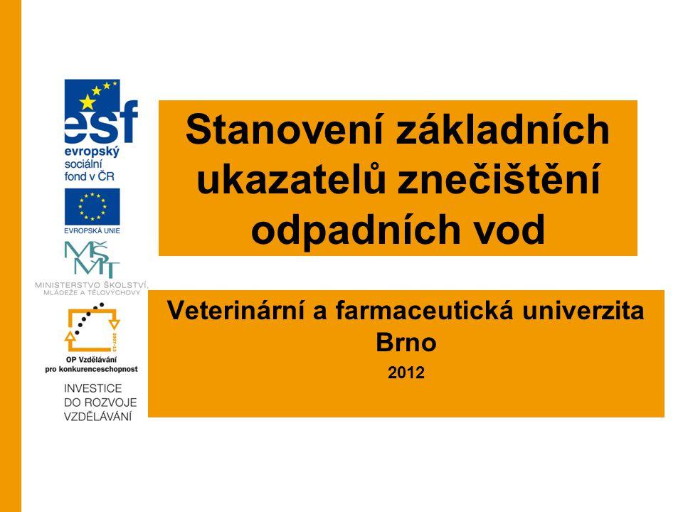 Stanovení základních ukazatelů znečištění odpadních vod Veterinární a farmaceutická univerzita Brno 2012