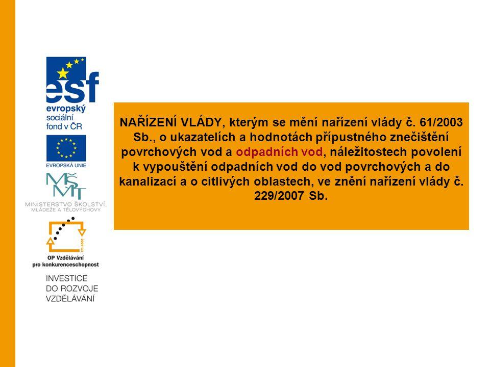 NAŘÍZENÍ VLÁDY, kterým se mění nařízení vlády č. 61/2003 Sb., o ukazatelích a hodnotách přípustného znečištění povrchových vod a odpadních vod, náleži