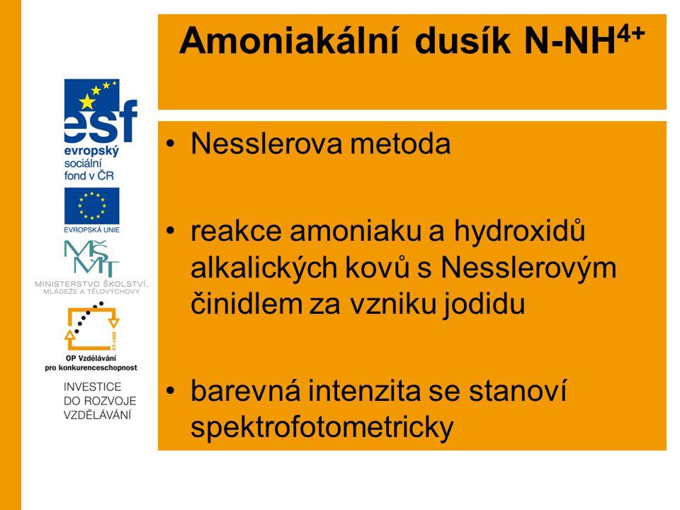 Amoniakální dusík N-NH 4+ Nesslerova metoda reakce amoniaku a hydroxidů alkalických kovů s Nesslerovým činidlem za vzniku jodidu barevná intenzita se