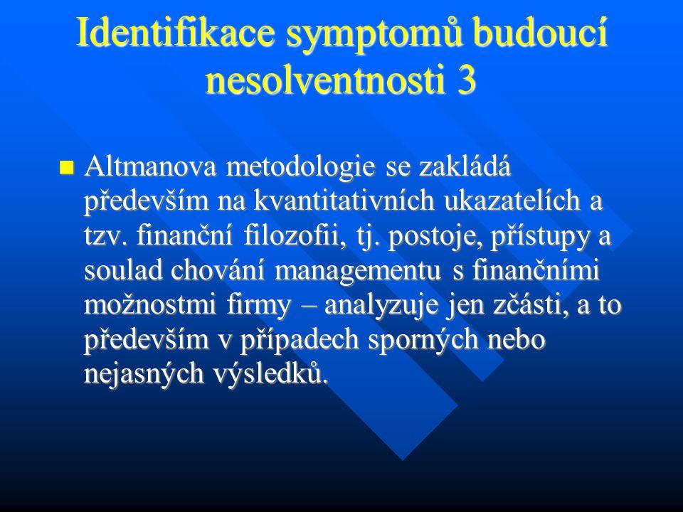 Identifikace symptomů budoucí nesolventnosti 3 Altmanova metodologie se zakládá především na kvantitativních ukazatelích a tzv.