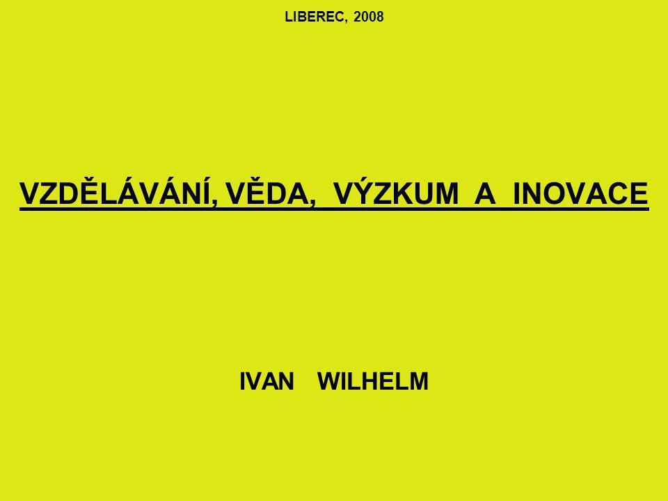 LIBEREC, 2008 VZDĚLÁVÁNÍ, VĚDA, VÝZKUM A INOVACE IVAN WILHELM