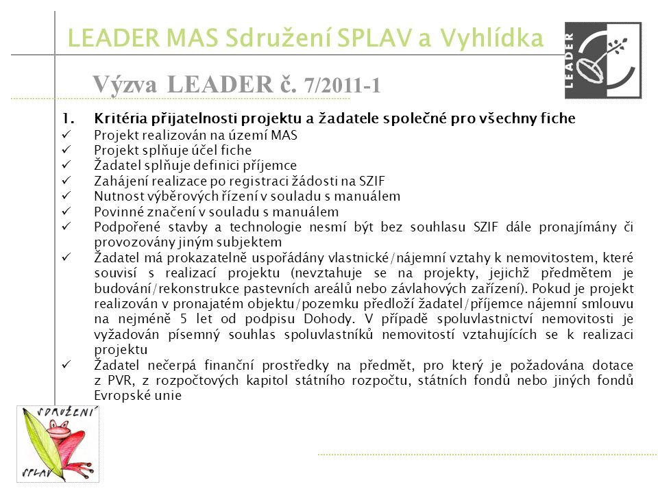 LEADER MAS Sdružení SPLAV a Vyhlídka Výzva LEADER č. 7/2011-1 1.Modernizace zemědělské výroby (alokace 1 000 000 Kč) 2.Obnova a rozvoj vesnic (alokace