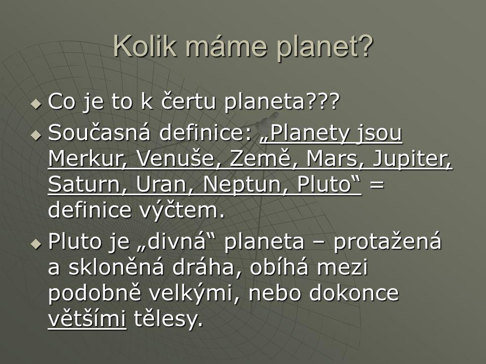 """Kolik máme planet?  Co je to k čertu planeta???  Současná definice: """"Planety jsou Merkur, Venuše, Země, Mars, Jupiter, Saturn, Uran, Neptun, Pluto"""""""