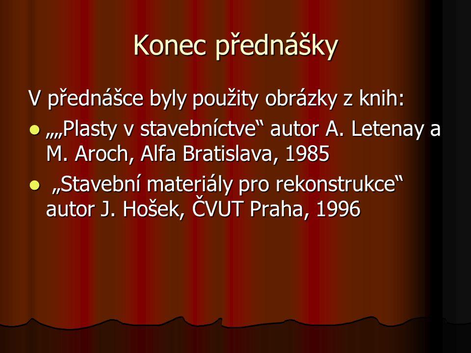 """Konec přednášky V přednášce byly použity obrázky z knih: """"""""Plasty v stavebníctve"""" autor A. Letenay a M. Aroch, Alfa Bratislava, 1985 """"""""Plasty v staveb"""