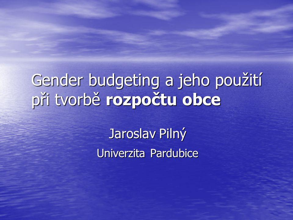 Gender budgeting a jeho použití při tvorbě rozpočtu obce Jaroslav Pilný Univerzita Pardubice