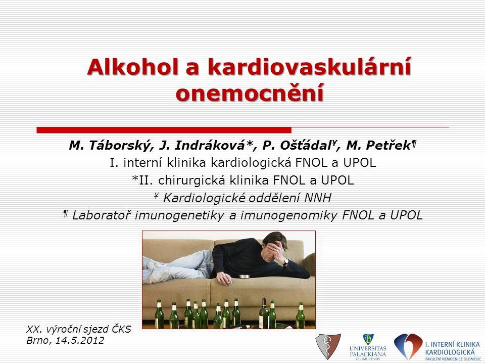 Alkohol a kardiovaskulární onemocnění M. Táborský, J. Indráková*, P. Ošťádal ¥, M. Petřek ¶ I. interní klinika kardiologická FNOL a UPOL *II. chirurgi