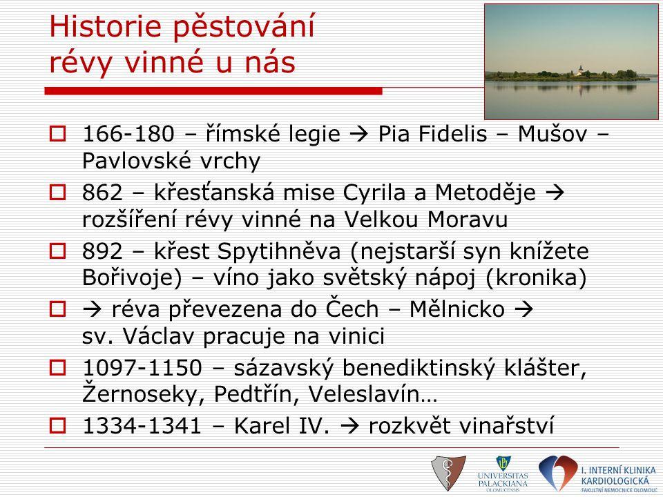 Historie pěstování révy vinné u nás  166-180 – římské legie  Pia Fidelis – Mušov – Pavlovské vrchy  862 – křesťanská mise Cyrila a Metoděje  rozší