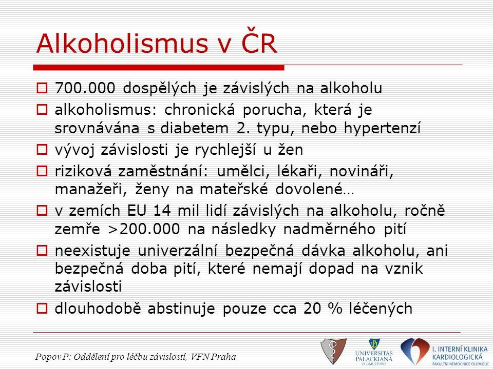 Alkoholismus v ČR  700.000 dospělých je závislých na alkoholu  alkoholismus: chronická porucha, která je srovnávána s diabetem 2. typu, nebo hyperte