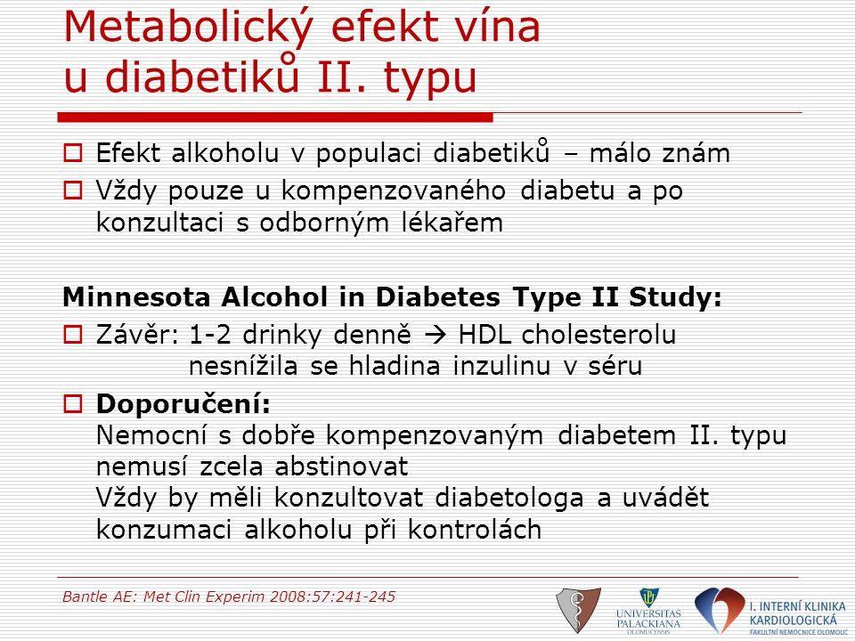 Metabolický efekt vína u diabetiků II. typu  Efekt alkoholu v populaci diabetiků – málo znám  Vždy pouze u kompenzovaného diabetu a po konzultaci s