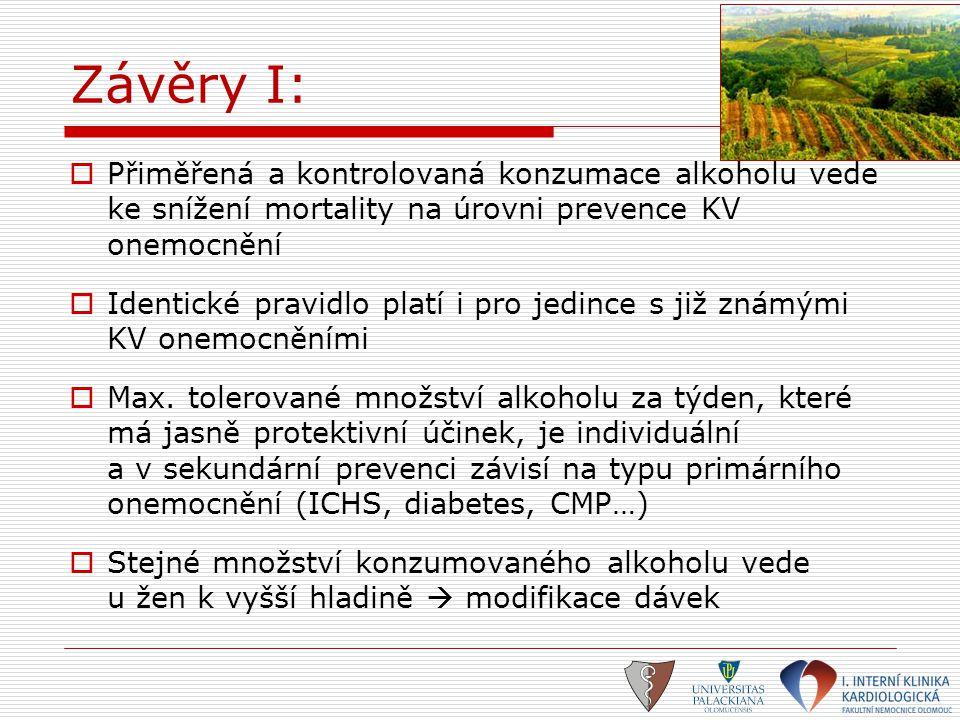 Závěry I:  Přiměřená a kontrolovaná konzumace alkoholu vede ke snížení mortality na úrovni prevence KV onemocnění  Identické pravidlo platí i pro je