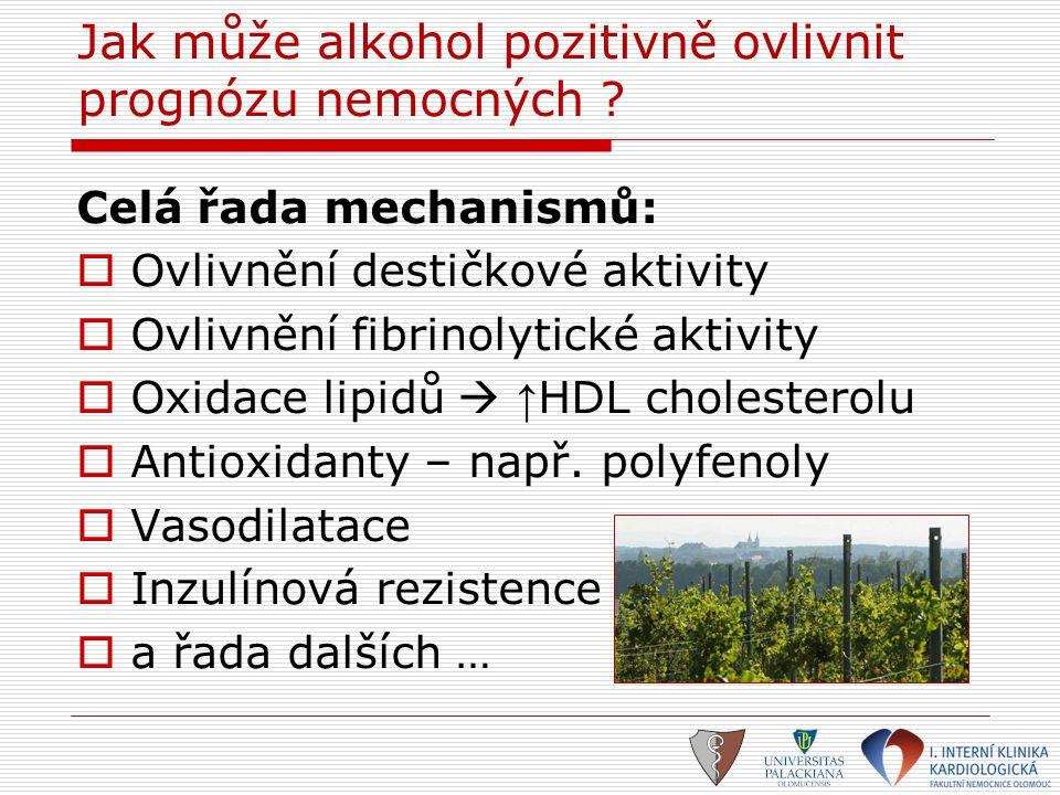 Jak může alkohol pozitivně ovlivnit prognózu nemocných ? Celá řada mechanismů:  Ovlivnění destičkové aktivity  Ovlivnění fibrinolytické aktivity  O
