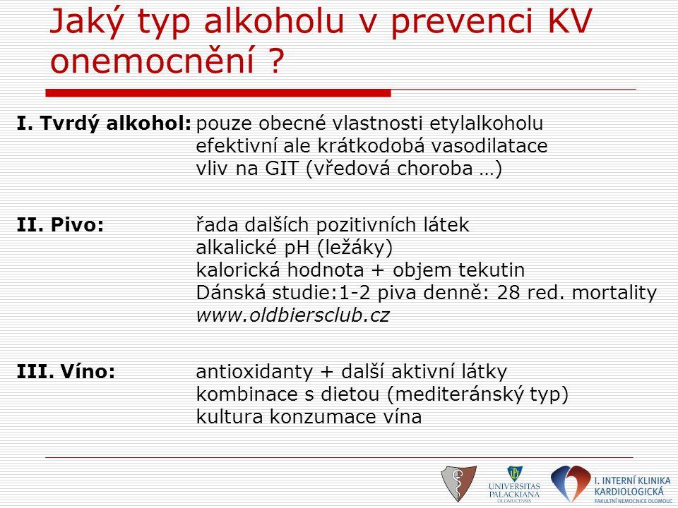 Jaký typ alkoholu v prevenci KV onemocnění ? I. Tvrdý alkohol:pouze obecné vlastnosti etylalkoholu efektivní ale krátkodobá vasodilatace vliv na GIT (
