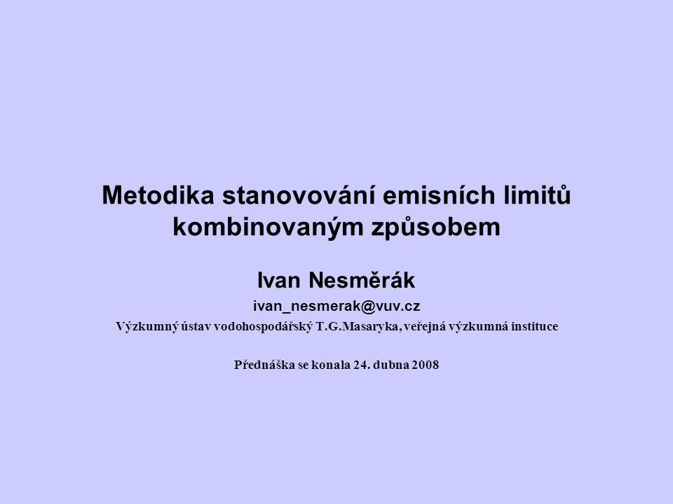 Metodika stanovování emisních limitů kombinovaným způsobem Ivan Nesměrák ivan_nesmerak@vuv.cz Výzkumný ústav vodohospodářský T.G.Masaryka, veřejná výzkumná instituce Přednáška se konala 24.