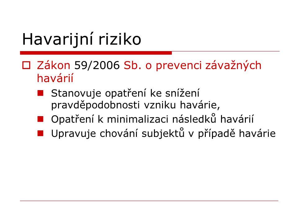 Havarijní riziko  Zákon 59/2006 Sb. o prevenci závažných havárií Stanovuje opatření ke snížení pravděpodobnosti vzniku havárie, Opatření k minimaliza