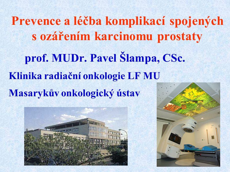 Prevence a léčba komplikací spojených s ozářením karcinomu prostaty prof. MUDr. Pavel Šlampa, CSc. Klinika radiační onkologie LF MU Masarykův onkologi