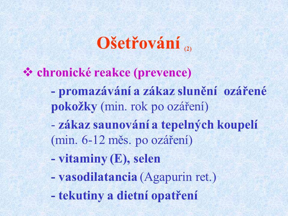 Ošetřování (2)  chronické reakce (prevence) - promazávání a zákaz slunění ozářené pokožky (min. rok po ozáření) - zákaz saunování a tepelných koupelí