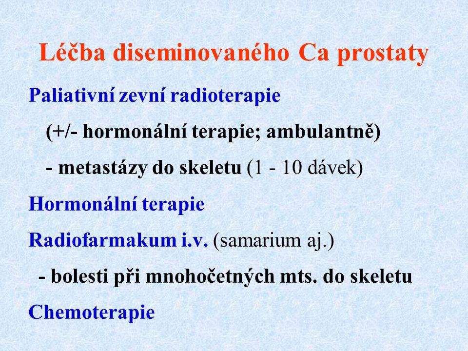 Léčba diseminovaného Ca prostaty Paliativní zevní radioterapie (+/- hormonální terapie; ambulantně) - metastázy do skeletu (1 - 10 dávek) Hormonální t