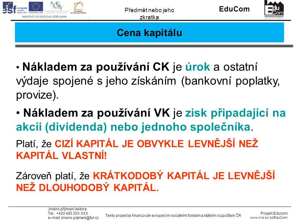 INVESTICE DO ROZVOJE VZDĚLÁVÁNÍ EduCom Projekt Educom www.kvs.tul.cz/EduCom/ Tento projekt je financován evropským sociálním fondem a státním rozpočtem ČR Předmět nebo jeho zkratka Jméno příjmení lektora Tel.: +420 485 35X XXX e–mail: jmeno.prijmeni@tul.cz Cena kapitálu Nákladem za používání CK je úrok a ostatní výdaje spojené s jeho získáním (bankovní poplatky, provize).