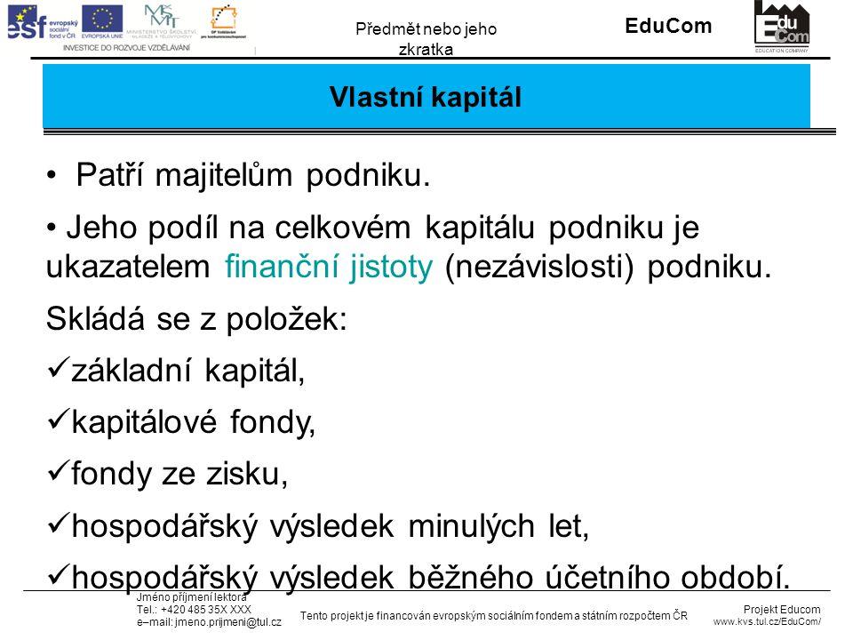 INVESTICE DO ROZVOJE VZDĚLÁVÁNÍ EduCom Projekt Educom www.kvs.tul.cz/EduCom/ Tento projekt je financován evropským sociálním fondem a státním rozpočtem ČR Předmět nebo jeho zkratka Jméno příjmení lektora Tel.: +420 485 35X XXX e–mail: jmeno.prijmeni@tul.cz Děkuji za pozornost Tato přednáška byla inovována v rámci projektu EduCom CZ.1.07/2.2.00/15.0089 EduCom - Inovace studijních programů s ohledem na požadavky a potřeby průmyslové praxe zavedením inovativního vzdělávacího systému Výukový podnik 35 26.11.2014